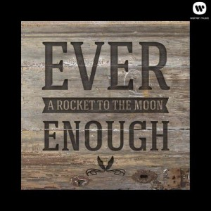 Album Ever Enough from A Rocket To The Moon