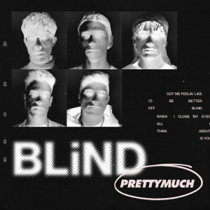 Dengarkan Blind lagu dari PRETTYMUCH dengan lirik