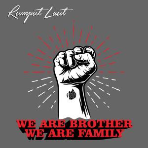 We Are Brother, We Are Family dari Rumput Laut