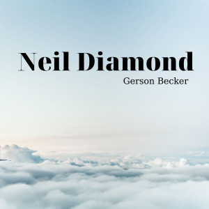Listen to Neil Diamond song with lyrics from Gerson Becker