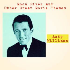 Album Moon River and Other Great Movie Themes from Andy Williams