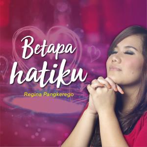 Betapa Hatiku dari Regina Pangkerego