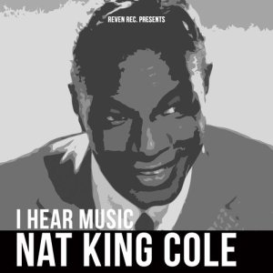 Nat King Cole的專輯Nat King Cole - I Hear Music