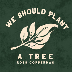Album We Should Plant a Tree from Ross Copperman