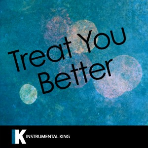 Instrumental King的專輯Treat You Better (In the Style of Shawn Mendes) [Karaoke Version] - Single