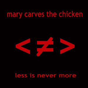 Album Less Is Never More from Mary Carves The Chicken