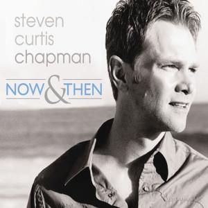 Now & Then 2006 Steven Curtis Chapman