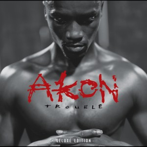 Trouble Deluxe Edition 2005 Akon