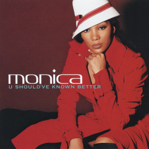 Listen to U Should've Known Better (Radio Edit) song with lyrics from Monica