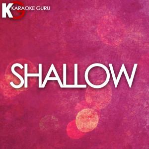 Karaoke Guru的專輯Shallow (Originally Performed by Lady Gaga & Bradley Cooper)
