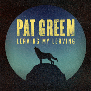 Album Leaving My Leaving from Pat Green