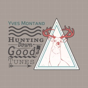 Yves Montand的專輯Hunting Down Good Tunes