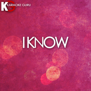 Karaoke Guru的專輯I Know (Originally Performed by Big Sean Feat. Jhene' Aiko) [Karaoke Version] - Single