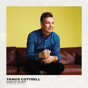 Album King Of Glory from Travis Cottrell