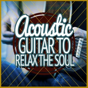 Album Acoustic Guitar to Relax the Soul from Relaxing Guitar Music