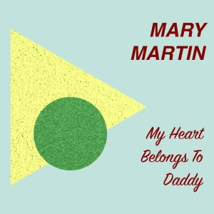 Album My Heart Belongs to Daddy from Mary Martin