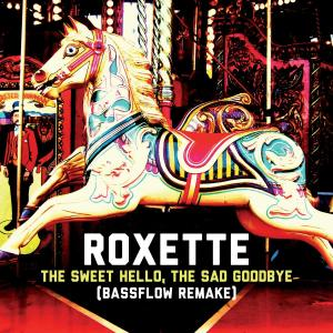 The Sweet Hello, The Sad Goodbye (Bassflow Remake) 2012 Roxette