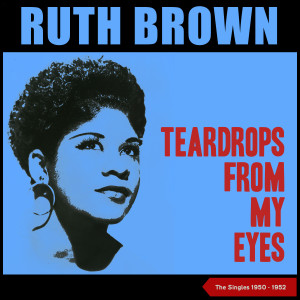 RUTH BROWN的專輯Teardrops from My Eyes