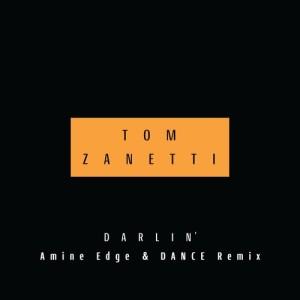 Album Darlin' (Amine Edge & DANCE Remix) from Tom Zanetti