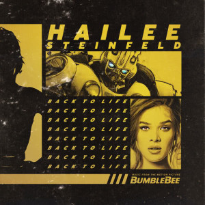 """Listen to Back to Life (from """"Bumblebee"""") song with lyrics from Hailee Steinfeld"""