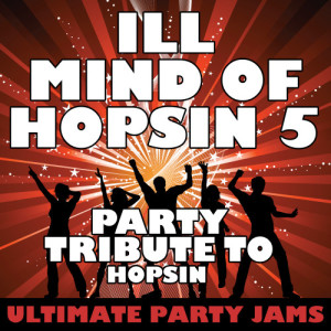 Ultimate Party Jams的專輯Ill Mind of Hopsin 5 (Party Tribute to Hopsin) - Single