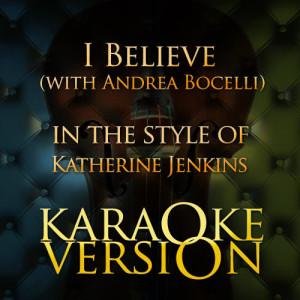 Karaoke - Ameritz的專輯I Believe (with Andrea Bocelli) [In the Style of Katherine Jenkins] [Karaoke Version] - Single