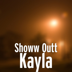 Album Kayla (Explicit) from Showw Outt