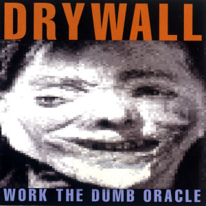 Work The Dumb Oracle 1995 Drywall