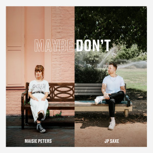 Listen to Maybe Don't (feat. JP Saxe) song with lyrics from Maisie Peters