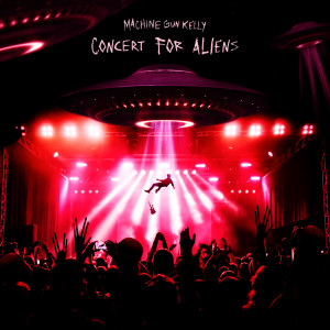 Listen to concert for aliens song with lyrics from Machine Gun Kelly