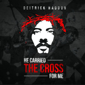 Album He Carried The Cross For Me Single from Deitrick Haddon