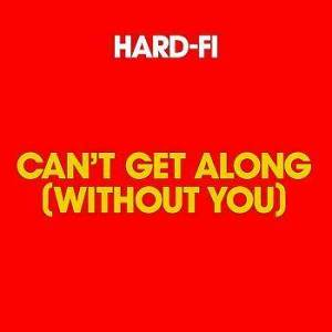 Hard-Fi的專輯Can't Get Along [Without You]