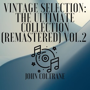John Coltrane的專輯Vintage Selection: The Ultimate Collection (2021 Remastered), Vol. 2