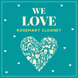 Album We Love Rosemary Clooney from Rosemary Clooney