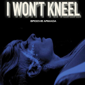 Album I Won't Kneel from Groove Armada