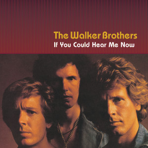 Album If You Could Hear Me Now from The Walker Brothers