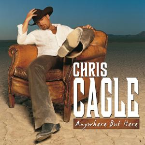 Anywhere But Here 2005 Chris Cagle