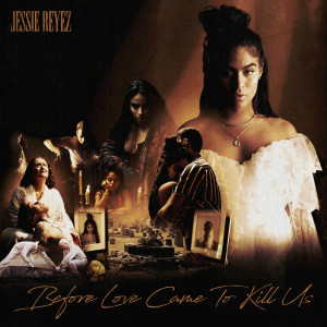 Album BEFORE LOVE CAME TO KILL US from Jessie Reyez