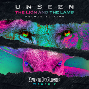 Album Unseen: The Lion And The Lamb (Deluxe Edition) from Seventh Day Slumber