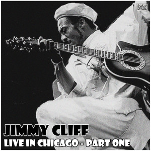 Album Live in Chicago - Part One from Jimmy Cliff