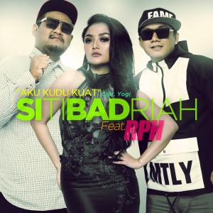 Aku Kudu Kuat (feat. RPH) dari Siti Badriah