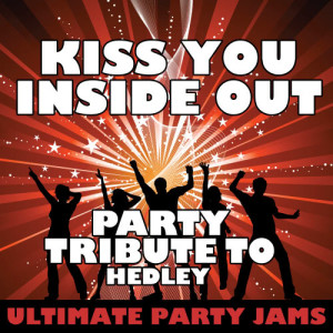 Ultimate Party Jams的專輯Kiss You Inside Out (Party Tribute to Hedley) - Single
