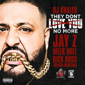 Listen to They Dont Love You No More song with lyrics from DJ Khaled