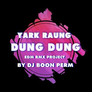Album YARK RONG DUNG DUNG (EDM RMX PROJECT) - SINGLE from Palmy