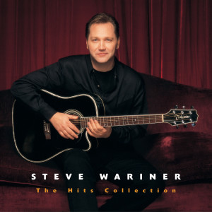 The Hits Collection: Steve Wariner 2006 Steve Wariner