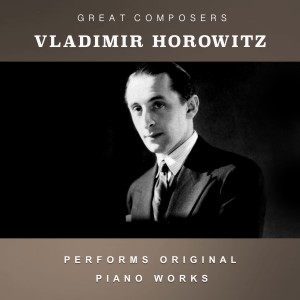 Album Vladimir Horowitz Performs Original Piano Works from Vladimir Horowitz