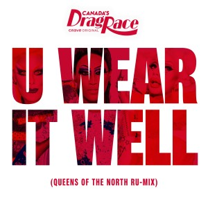 อัลบัม U Wear It Well (feat. The Cast of Canada's Drag Race, Season 1) (Queens of the North Ru-Mix) ศิลปิน RuPaul