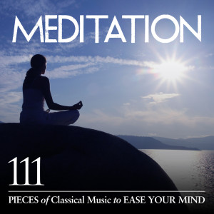 Album Meditation: 111 Pieces of Classical Music to Ease Your Mind from Classical Artists