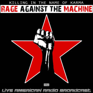 Killing In The Name Of Karma (Live) dari Rage Against The Machine