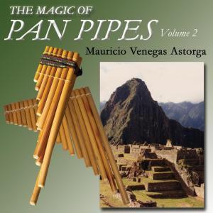 Album The Magic Of Pan Pipes (Volume 2) from Mauricio Venegas-Astorga